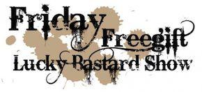 Friday Free Gift Lucky Bastard Show morgen i.s.m. Saint Basics