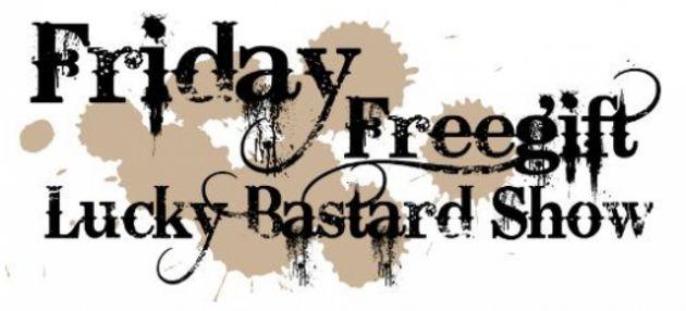 Friday Free Gift Lucky Bastard Show vandaag op Dutchcowgirls