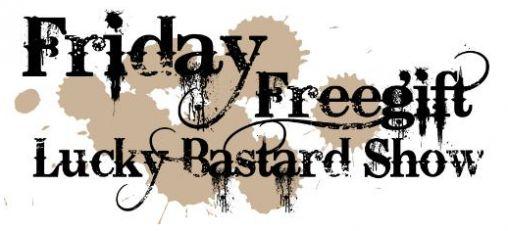 Vandaag geen Friday Free Gift Lucky Bastard show